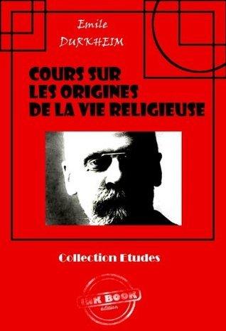 Cours sur les origines de la vie religieuse Émile Durkheim