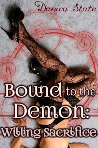 Bound to the Demon: Willing Sacrifice  by  Danica Slate