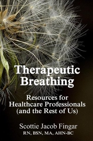 Therapeutic Breathing: Resources for Healthcare Professionals  by  Scottie Jacob Fingar