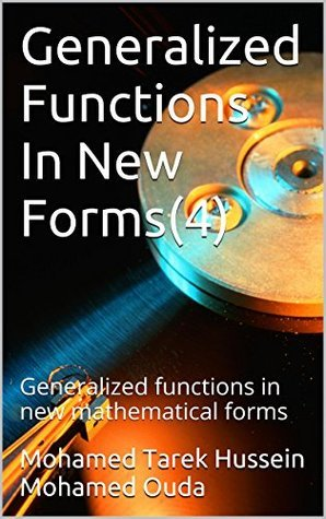 Generalized Functions In New Forms(4): Generalized functions in new mathematical forms  by  Mohamed Tarek Hussein Mohamed Ouda