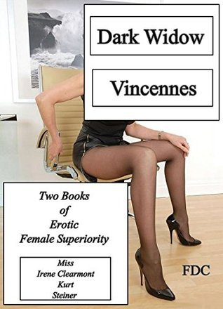 Dark Widow - Vincennes: Two Books of Erotic Female Superiority  by  Miss Irene Clearmont