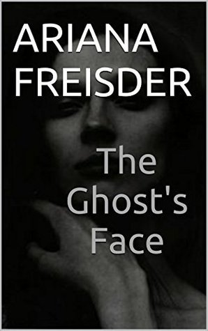 The Ghosts Face Ariana Freisder
