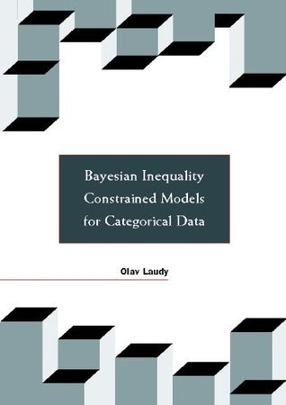 Bayesian Inequality Constrained Models for Categorical Data  by  Olav Laudy