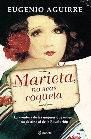 Marieta, no seas coqueta  by  Eugenio Aguirre