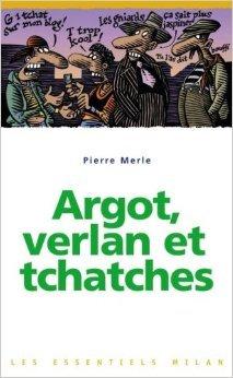 Argot, verlan et tchatches  by  Pierre Merle