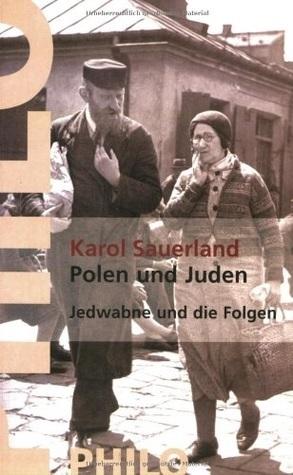 Polen und Juden. Zwischen 1939 und 1968. Jedwabne und die Folgen  by  Karol Sauerland