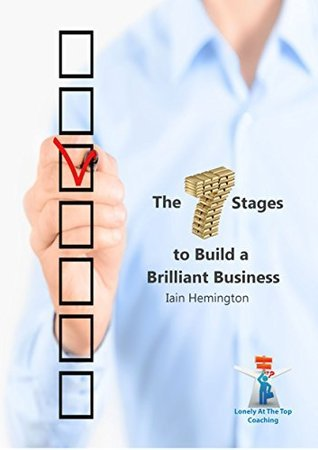 The 7 Stages to Build a Brilliant Business: Supporting Business Owners to Achieve Freedom Through Success in their Business  by  Iain Hemington