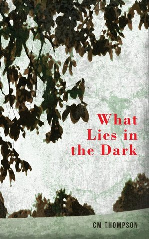 What Lies in the Dark  by  C.M. Thompson