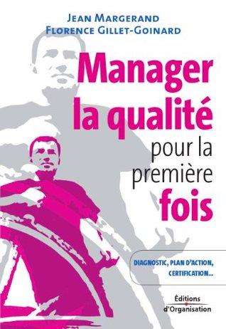 Manager la qualité pour la première fois : Conseils pratiques, diagnostic, plan daction, certification ISO 9001  by  Jean Margerand