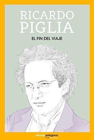 El fin del viaje Ricardo Piglia