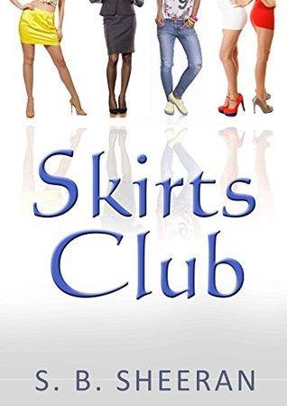 Skirts Club  by  S.B. Sheeran