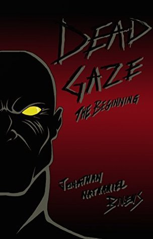 Dead Gaze: The Beginning Jonathan Nathaniel Bivens
