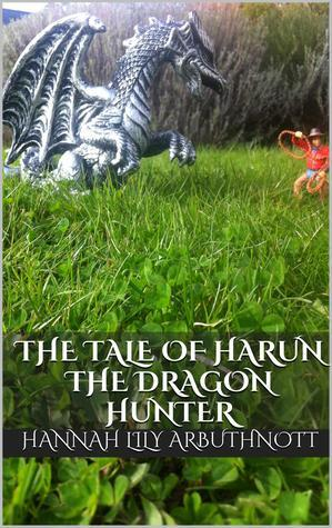 The Tale Of Harun The Dragon Hunter Hannah Lily Arbuthnott