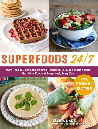 Superfoods 24/7: More Than 100 Easy and Inspired Recipes to Enjoy the World's Most Nutritious Foods at Every Meal, Every Day  by  Jessica Nadel