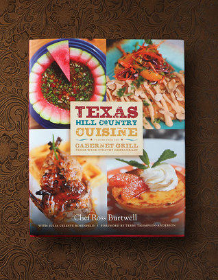 Texas Hill Country Cuisine—Flavors from the Cabernet Grill Texas Wine Country Restaurant Ross Burtwell
