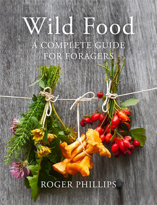 Wild Food: A Complete Guide for Foragers  by  Roger Phillips