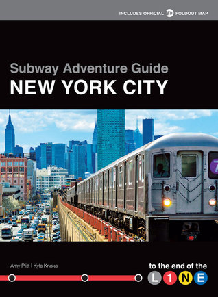 Subway Adventure Guide: New York City: To the End of the Line  by  Kyle Knoke