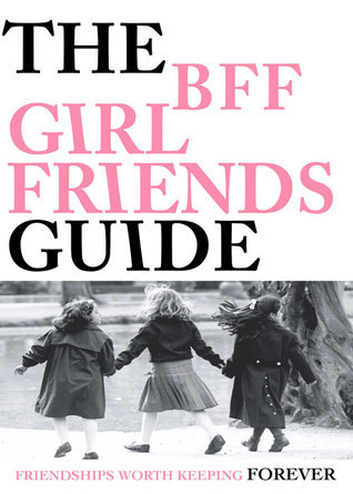 The BFF Girlfriends Guide: Invisible Bonds, Enduring Ties and the Intimacies of Friendship  by  Carmen Renee Berry