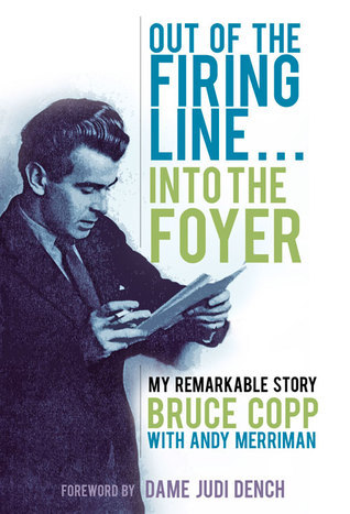 Out of the Firing Line . . . Into the Foyer: My Remarkable Story Bruce Copp