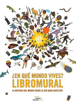 ¿En qué mundo vives? Libromural: La historia del mundo desde el big bang hasta hoy  by  Christopher Lloyd