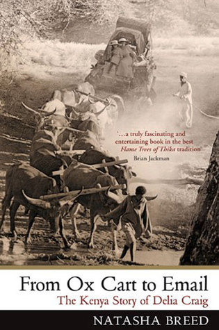 From Oxcart to Email: The Kenya Story of Delia Craig  by  Natasha Breed