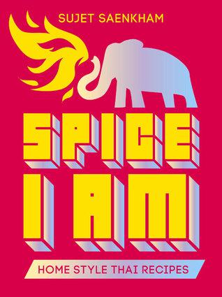 Spice I Am: Home Style Thai Recipes Sujet Saenkham