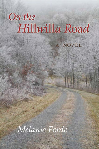 On the Hillwilla Road: A Novel  by  Melanie Forde