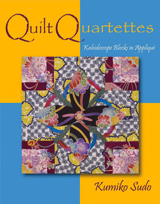 Quilt Quartettes: Kaleidoscope Effects in Applique  by  Kumiko Sudo