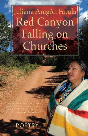 Red Canyon Falling on Churches: Poemas, Mythos, Cuentos of the Southwest Juliana Aragón Fatula