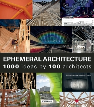 Ephemeral Architecture: 1,000 Ideas  by  100 Architects by Àlex Sánchez Vidiella