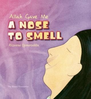 Allah Gave Me a Nose to Smell Rizwana Qamaruddin