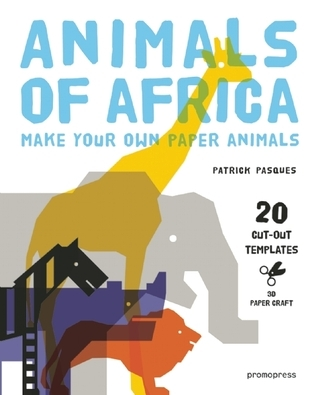 Animals of Africa: Make Your Own Paper Animals Patrick Pasques