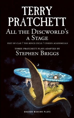 All the Discworlds a Stage: Unseen Academicals, Feet of Clay and The Rince Cycle Terry Pratchett