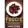 The Foodie: Curiosities, Stories and Expert Tips from the Culinary World James Steen