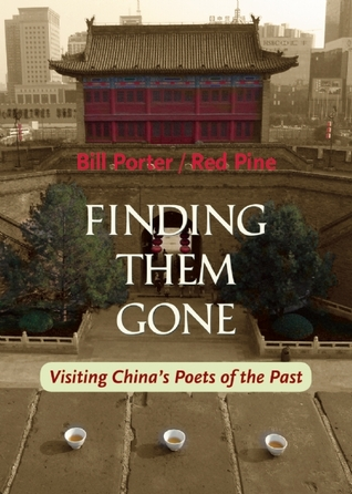Finding Them Gone: Visiting Chinas Poets of the Past  by  Red Pine