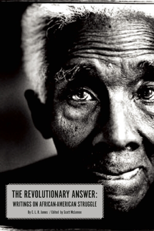 The Revolutionary Answer: Writings on African American Struggle Cyril Lionel Robert James