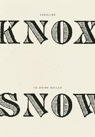To Drink Boiled Snow Caroline Knox
