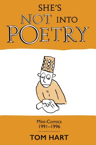 Shes Not Into Poetry: Mini-Comics 1991-1996  by  Tom Hart