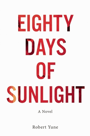 Eighty Days of Sunlight Robert Yune