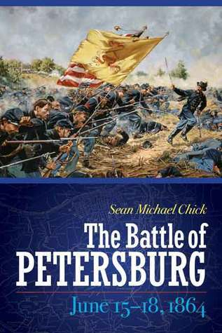 The Battle of Petersburg, June 15-18, 1864 Sean Michael Chick