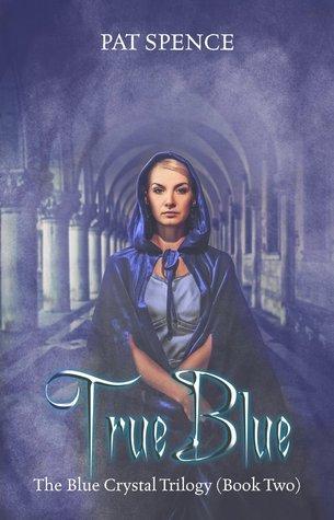 True Blue (Blue Crystal Trilogy, #2) Pat Spence