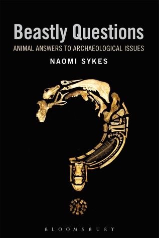 Beastly Questions: Animal Answers to Archaeological Issues Naomi Sykes