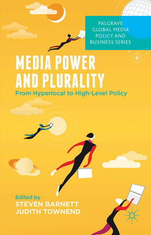 Media Power and Plurality: From Hyperlocal to High-Level Policy  by  Steven Barnett