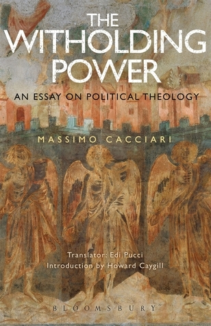 The Withholding Power: An Essay on Political Theology Massimo Cacciari