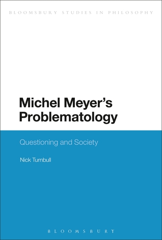 Michel Meyers Problematology: Questioning and Society Nick Turnbull