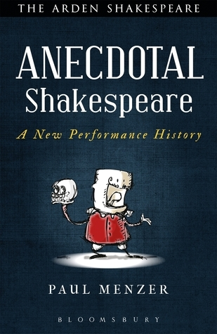 Anecdotal Shakespeare: A New Performance History  by  Paul Menzer