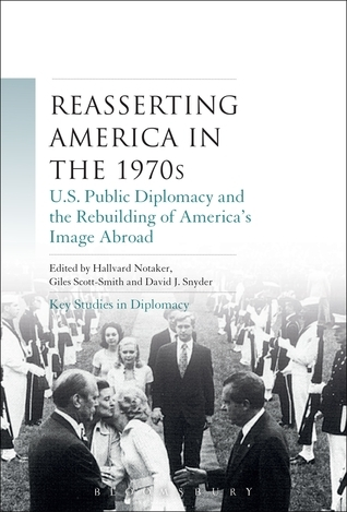 Reasserting America in the 1970s: U.S. Public Diplomacy and the Rebuilding of America's Image Abroad  by  Hallvard Notaker