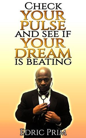 Check Your Pulse And See If Your Dream Is Still Beating  by  Edric Prim