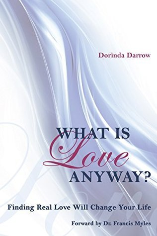 WHAT IS LOVE ANYWAY?: Finding Real Love Will Change Your life  by  Dorinda Darrow
