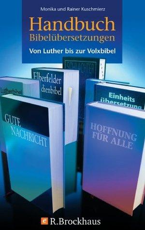 Handbuch Bibelübersetzungen: Von Luther bis zur Volxbibel Monika Kuschmierz